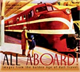 All Aboard!: Images from the Golden Age of Rail Travel