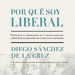 Por qué soy liberal [Why I Am Liberal]   Diego Sánchez de la Cruz