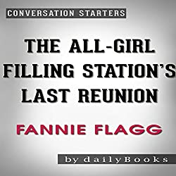 The All-Girl Filling Station's Last Reunion: A Novel by Fannie Flagg | Conversation Starters