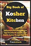 Big Book of Kosher Kitchen: Delicious & Nutrient Improve Your Emotional and Physical Health Kosher Recipes You Will Love