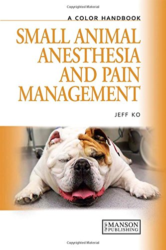 Small Animal Anesthesia and Pain Management: A Color Handbook (Veterinary Color Handbook Series)