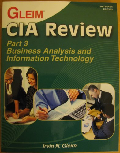 Gleim CIA Review: Part 3 - Business Analysis and Information Technology. 16th Ed. 2012
