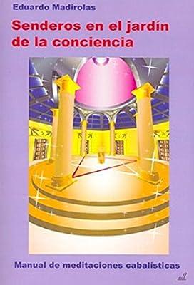 Senderos en el Jardín de la Conciencia: Manual de meditaciones cabalísticas: Amazon.es: Madirolas, Eduardo: Libros