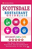 Scottsdale Restaurant Guide 2018: Best Rated Restaurants in Scottsdale, Arizona - 500 Restaurants, Bars and Cafés recommended for Visitors, 2018