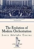 img - for The Evolution of Modern Orchestration: [Illustrated] by Louis Adolphe Coerne (2015-09-25) book / textbook / text book