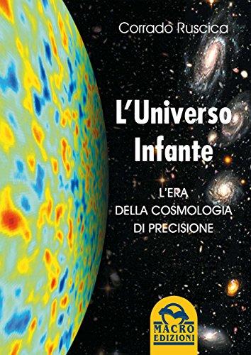L'Universo Infante: L'Era della Cosmologia di Precisione (Italian Edition)