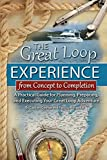 : The Great Loop Experience - From Concept to Completion: A Practical Guide for Planning, Preparing and Executing Your Great Loop Adventure