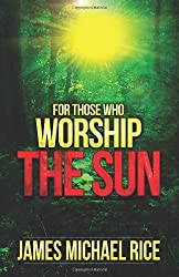 For Those Who Worship The Sun