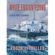 White Ensign Flying: Corvette HMCS Trentonian