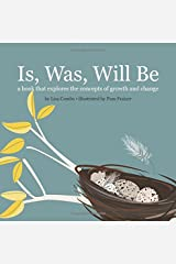 Is, Was, Will Be: A book that explores the concept of growth and change