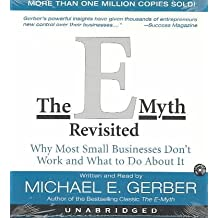 The E-Myth Revisited: Why Most Small Businesses Don't Work The E-Myth Revisited