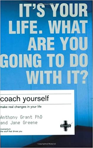 Coach yourself : make real changes in your life