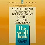 The Small Book: A Revolutionary Alternative for Overcoming Alcohol and Drug Dependence | Jack Trimpey