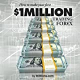 How To Make Your First One Million Dollars Trading Forex