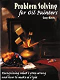 Problem Solving for Oil Painters: Recognizing What's Gone Wrong and How to Make it Right