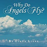 Why Do Angels Fly?, Linda Liane, 147970007X