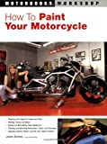 How to Paint Your Motorcycle, JoAnn Bortles, 0760320780