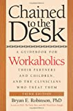 Chained to the Desk (Third Edition), Bryan E. Robinson, 0814789234