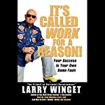 It's Called Work for a Reason!: Your Success is Your Own Damn Fault | Larry Winget