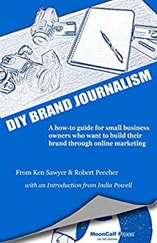 DIY BRAND JOURNALISM: A how to guide for small business owners who want to build their brand through online marketing by [Sawyer, Ken, Peecher, Robert]