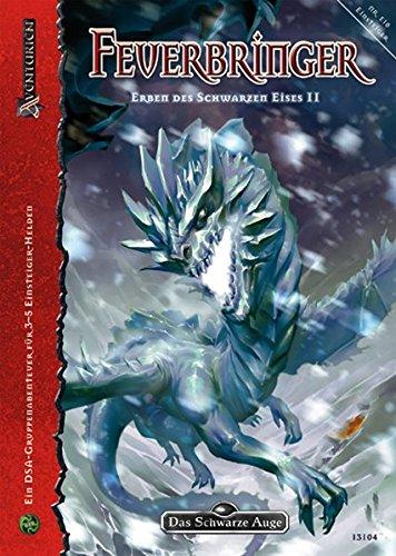 Feuerbringer: Das Schwarze Auge Abenteuer E10, Erben des Schwarzen Eises 2 (Das Schwarze Auge: Abenteuer in Aventurien (Ulisses))