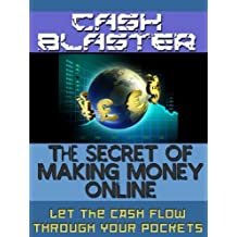 How To Make Money Online From Home Very Fast - Cash Blaster - The Secret Of Making Money Online