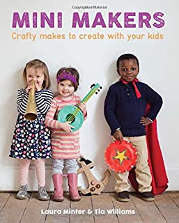 Book Cover: Mini Makers: Crafty Makes to Create With Your Kids