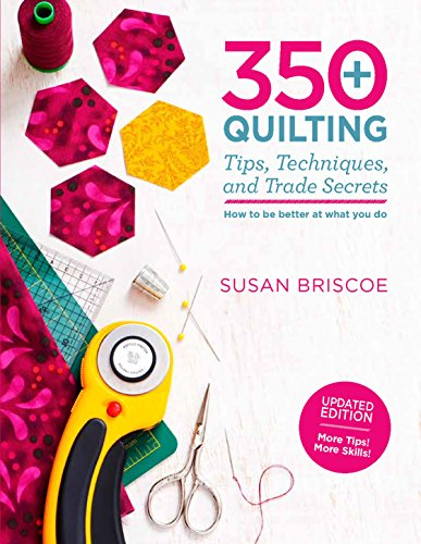 Quilting Tips (350+ Quilting Tips, Techniques, and Trade Secrets: Updated Edition - More Tips! More Skills!)