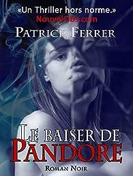Le baiser de Pandore: L'intégrale par Patrick Ferrer