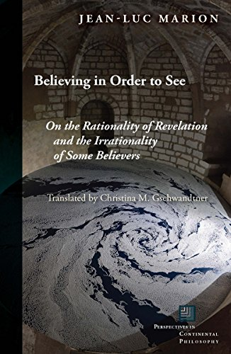 Believing in Order to See: On the Rationality of Revelation and the Irrationality of Some Believers (Perspectives in Continental Philosophy (FUP)) [Jean-Luc Marion] (Tapa Blanda)