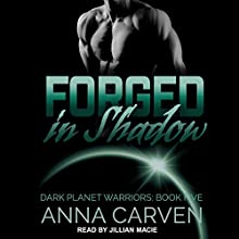 Forged in Shadow: Dark Planet Warriors Series, Book 5 Audiobook by Anna Carven Narrated by Jillian Macie