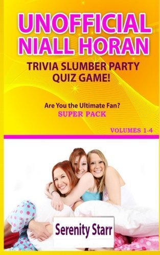 - Unofficial Niall Horan Trivia Slumber Party Quiz Game Super Pack Volumes 1-4: Who is the Ultimate Fan? (Celebrity Trivia Quiz Super Pack) (Volume 3) by Serenity Starr (2014-10-18)