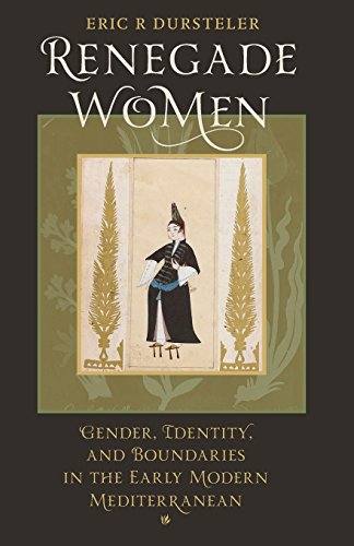 Renegade Women: Gender, Identity, and Boundaries in the Early Modern Mediterranean ()