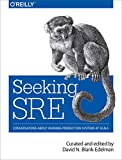 Seeking SRE: Conversations About Running Production Systems at Scale - cover