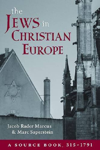 The Jews in Christian Europe: A Source Book, 315–1791