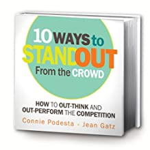 10-Ways To Stand Out From The Crowd [2011 ADDITIONAL BONUS CONTENT] (Personal & Professional Growth Series, Volume 2)
