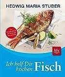 Ich helf Dir kochen - Fisch: Das Grundkochbuch für Fische und Meeresfrüchte