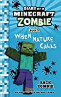 Diary of a Minecraft Zombie Book 3: When Nature Calls (Volume 3)