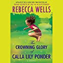 The Crowning Glory of Calla Lily Ponder Audiobook by Rebecca Wells Narrated by Judith Ivey