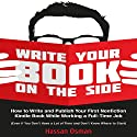 Write Your Book on the Side: How to Write and Publish Your First Nonfiction Kindle Book While Working a Full-Time Job (Even if You Don't Have a Lot of Time and Don't Know Where to Start) Audiobook by Hassan Osman Narrated by Greg Zarcone