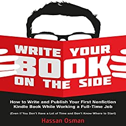 Write Your Book on the Side: How to Write and Publish Your First Nonfiction Kindle Book While Working a Full-Time Job (Even if You Don't Have a Lot of Time and Don't Know Where to Start)