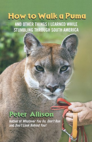 How to Walk a Puma: And Other Things I Learned While Stumbling Through South America [Peter Allison] (Tapa Blanda)