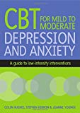 Cbt For Mild To Moderate Depression And Anxiety (UK Higher Education OUP Humanities & Social Sciences Counselling and Psychotherapy)