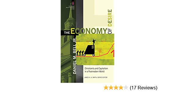 the economy of desire the church and postmodern culture smith james bell daniel m jr
