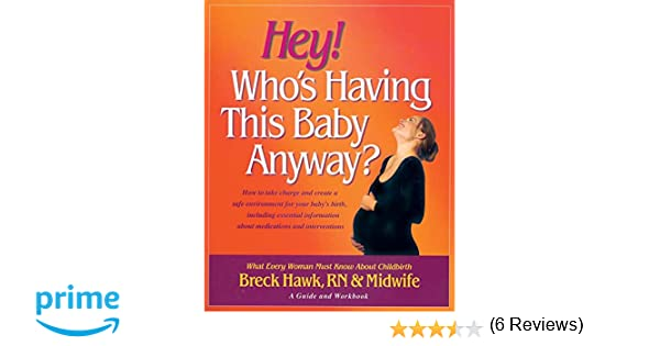 Hey! Who's Having This Baby Anyway?: Breck Hawk: 9780757002489 ...