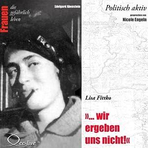Lisa Fittko - Wir ergeben uns nicht (Frauen - politisch aktiv) Hörbuch