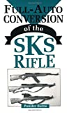 Full-Auto Conversion Of The SKS Rifle by Burns, Powder(September 1, 1994) Paperback