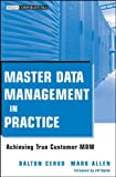 Master Data Management in Practice, Dalton Cervo and Mark Allen, 0470910550