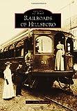 Railroads of Hillsboro, D. C. Jesse Burkhardt, 1467132365