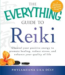 The Everything Guide to Reiki: Channel your positive energy to promote healing, reduce stress, and enhance your quality of life (Everything (New Age))